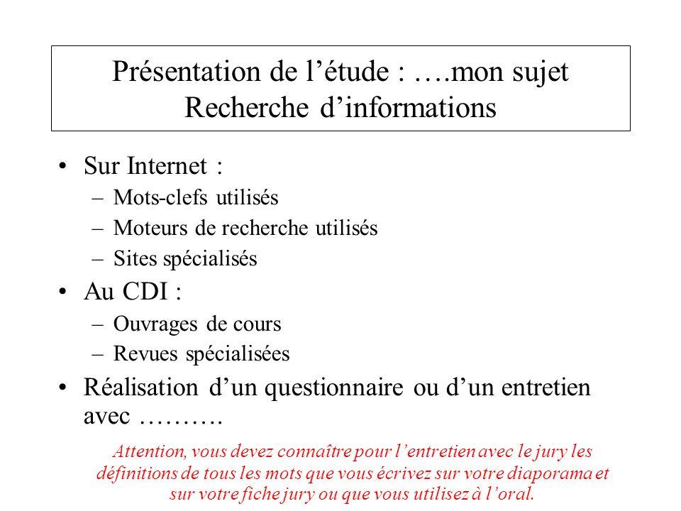 Sur Internet : –Mots-clefs utilisés –Moteurs de recherche utilisés –Sites spécialisés Au CDI : –Ouvrages de cours –Revues spécialisées Réalisation dun