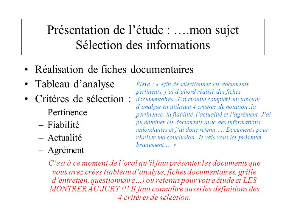 Réalisation de fiches documentaires Tableau danalyse Critères de sélection : –Pertinence –Fiabilité –Actualité –Agrément Cest à ce moment de loral qui