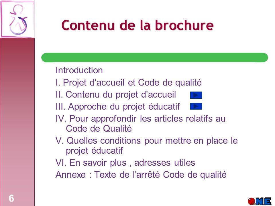6 Contenu de la brochure Introduction I.Projet daccueil et Code de qualité II.