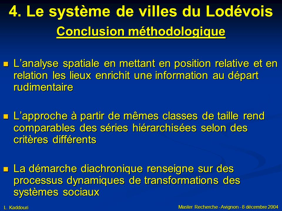 L. Kaddouri Master Recherche - Avignon - 8 décembre 2004 Conclusion méthodologique Lanalyse spatiale en mettant en position relative et en relation le