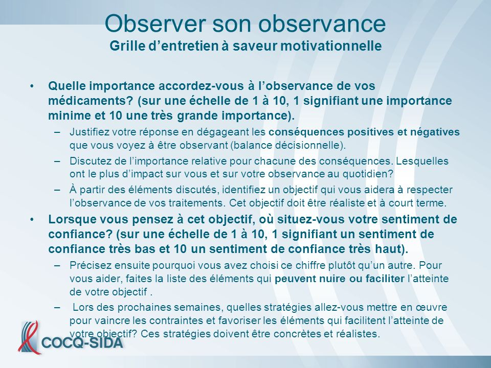 Observer son observance Grille dentretien à saveur motivationnelle Quelle importance accordez-vous à lobservance de vos médicaments.