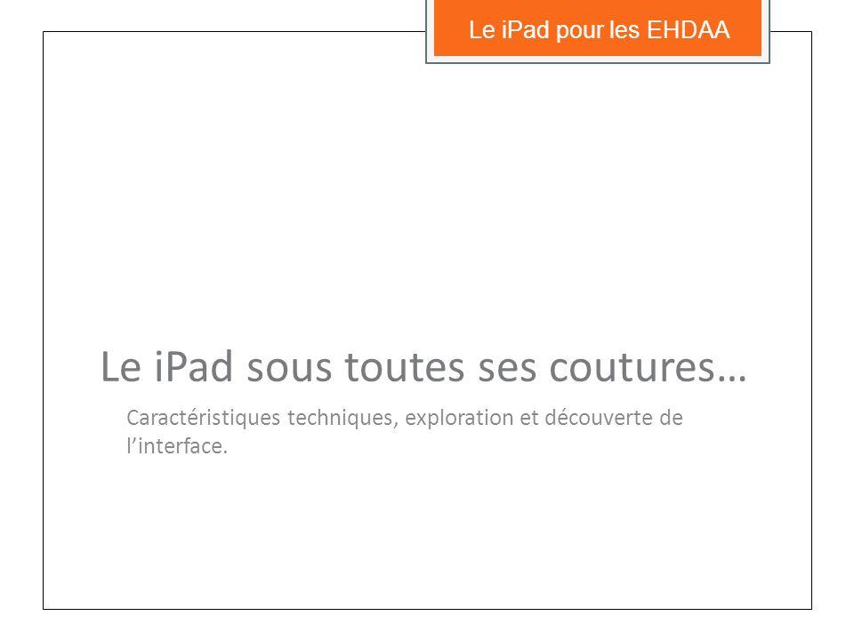 Le iPad sous toutes ses coutures… Caractéristiques techniques, exploration et découverte de linterface.