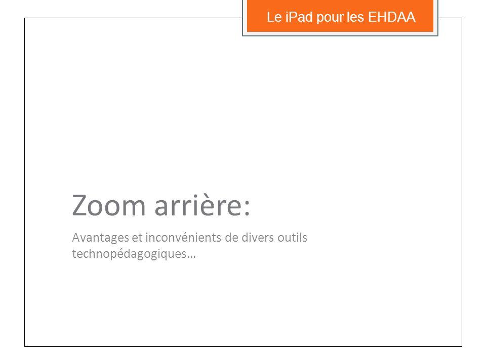 Zoom arrière: Avantages et inconvénients de divers outils technopédagogiques… Le iPad pour les EHDAA