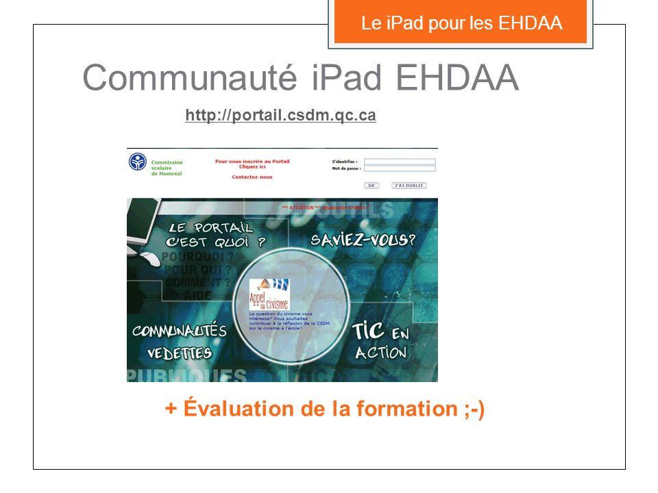 Communauté iPad EHDAA http://portail.csdm.qc.ca Le iPad pour les EHDAA + Évaluation de la formation ;-)