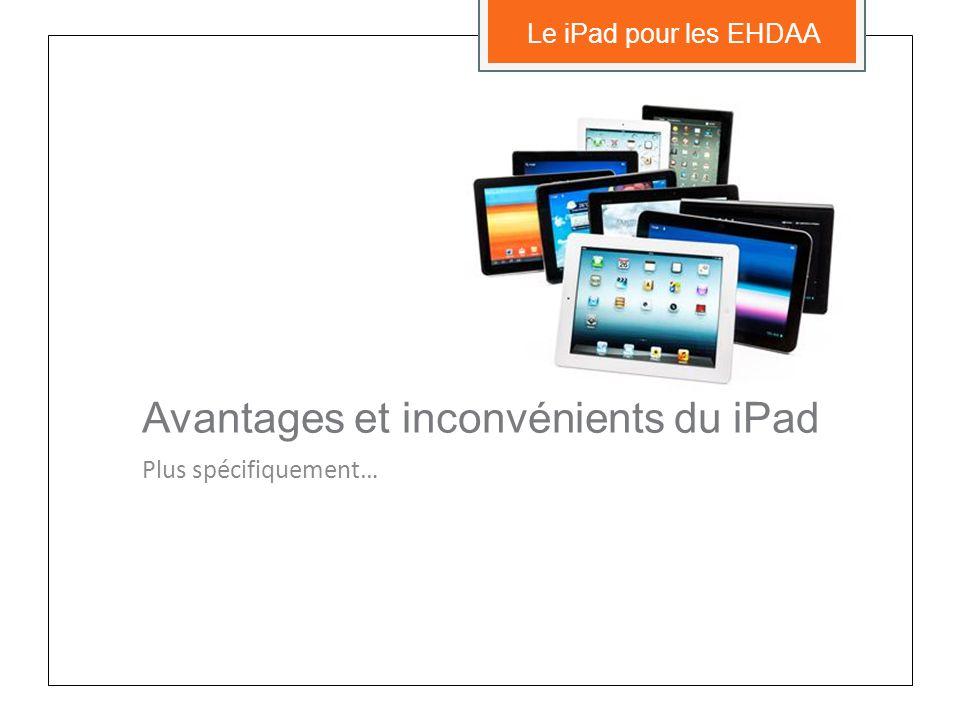 Exploitations pédagogiques… … et principes soutenant lexploitation de toute technologie mobile pour les EHDAA… Le iPad pour les EHDAA