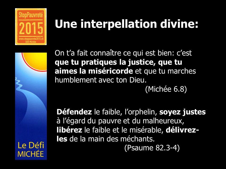 Une interpellation divine: On ta fait connaître ce qui est bien: cest que tu pratiques la justice, que tu aimes la miséricorde et que tu marches humbl