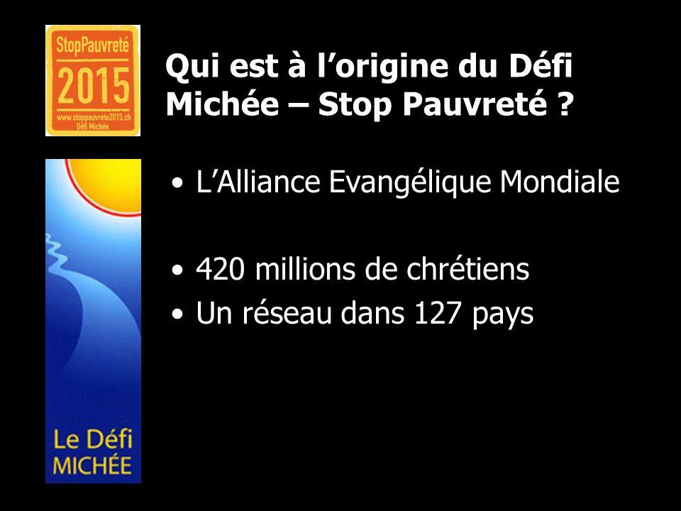 Qui est à lorigine du Défi Michée – Stop Pauvreté ? LAlliance Evangélique Mondiale 420 millions de chrétiens Un réseau dans 127 pays
