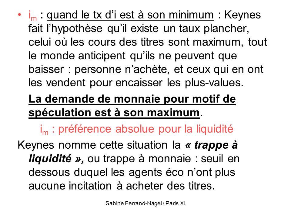 Sabine Ferrand-Nagel / Paris XI i m : quand le tx di est à son minimum : Keynes fait lhypothèse quil existe un taux plancher, celui où les cours des t