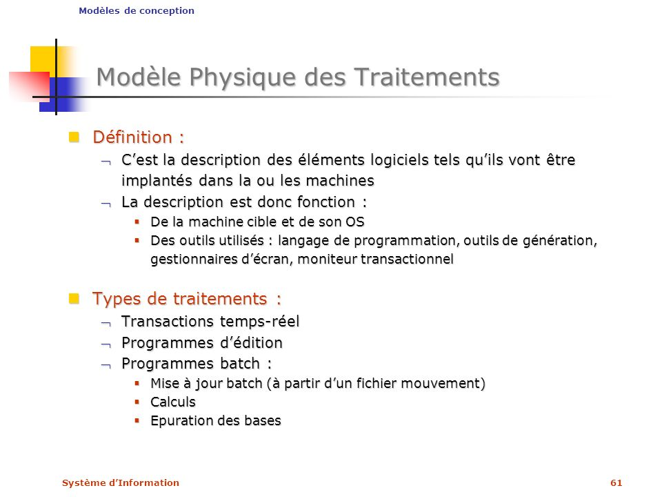 Système dInformation61 Modèle Physique des Traitements Définition : Définition : Cest la description des éléments logiciels tels quils vont être impla