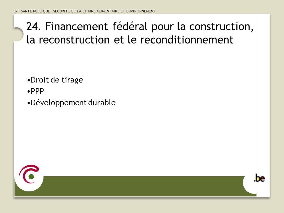SPF SANTE PUBLIQUE, SECURITE DE LA CHAINE ALIMENTAIRE ET ENVIRONNEMENT 24. Financement fédéral pour la construction, la reconstruction et le reconditi