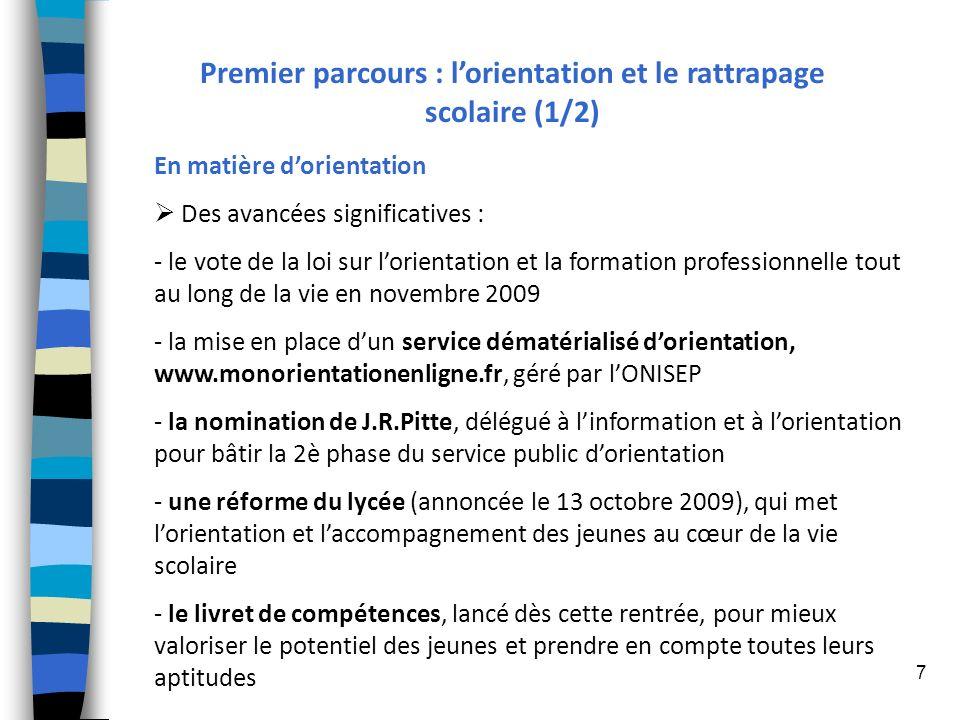 7 Premier parcours : lorientation et le rattrapage scolaire (1/2) En matière dorientation Des avancées significatives : - le vote de la loi sur lorien