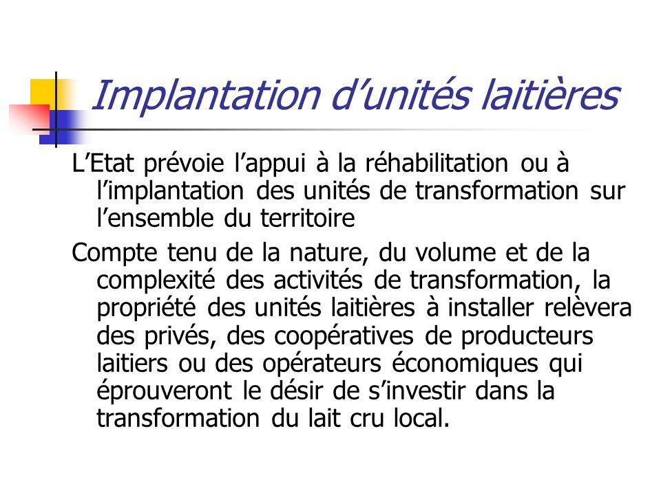 Implantation dunités laitières LEtat prévoie lappui à la réhabilitation ou à limplantation des unités de transformation sur lensemble du territoire Co