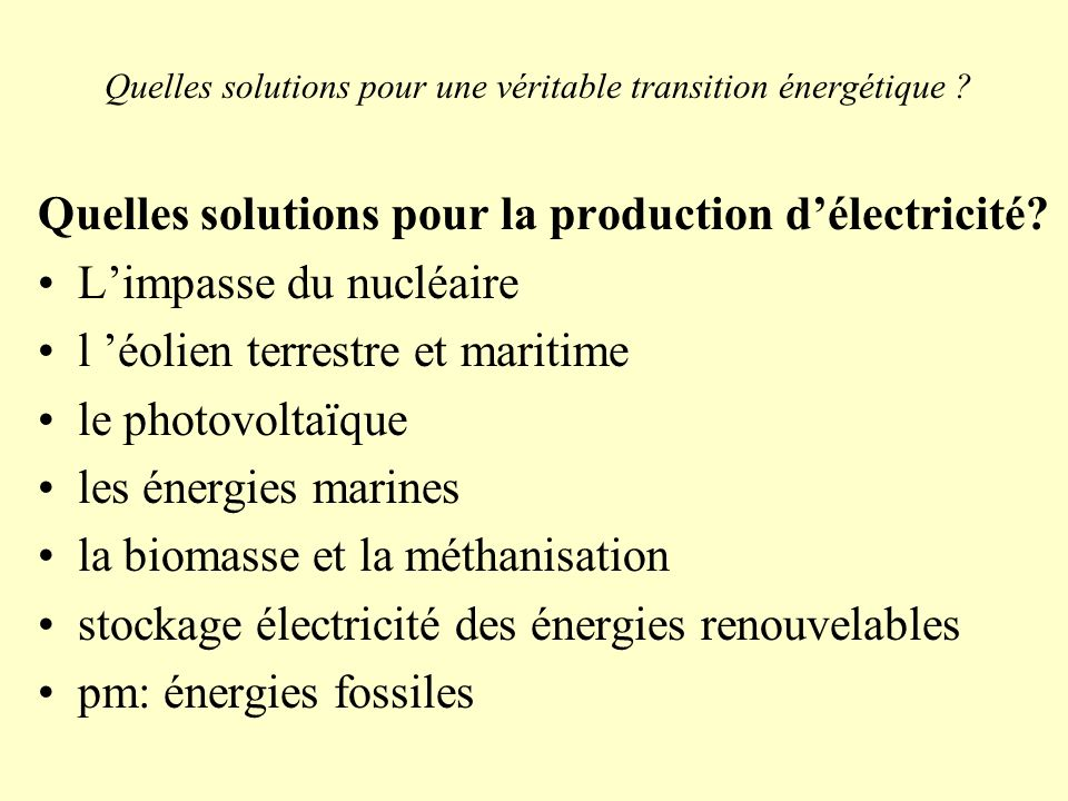 Quelles solutions pour une véritable transition énergétique ? Quelles solutions pour la production délectricité? Limpasse du nucléaire l éolien terres