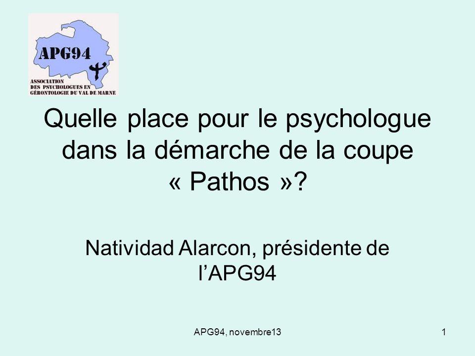 APG94, novembre131 Quelle place pour le psychologue dans la démarche de la coupe « Pathos »? Natividad Alarcon, présidente de lAPG94