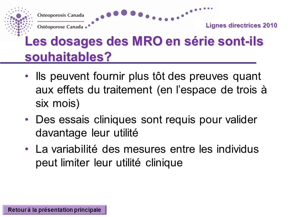 2010 Guidelines Les dosages des MRO en série sont-ils souhaitables? Ils peuvent fournir plus tôt des preuves quant aux effets du traitement (en lespac