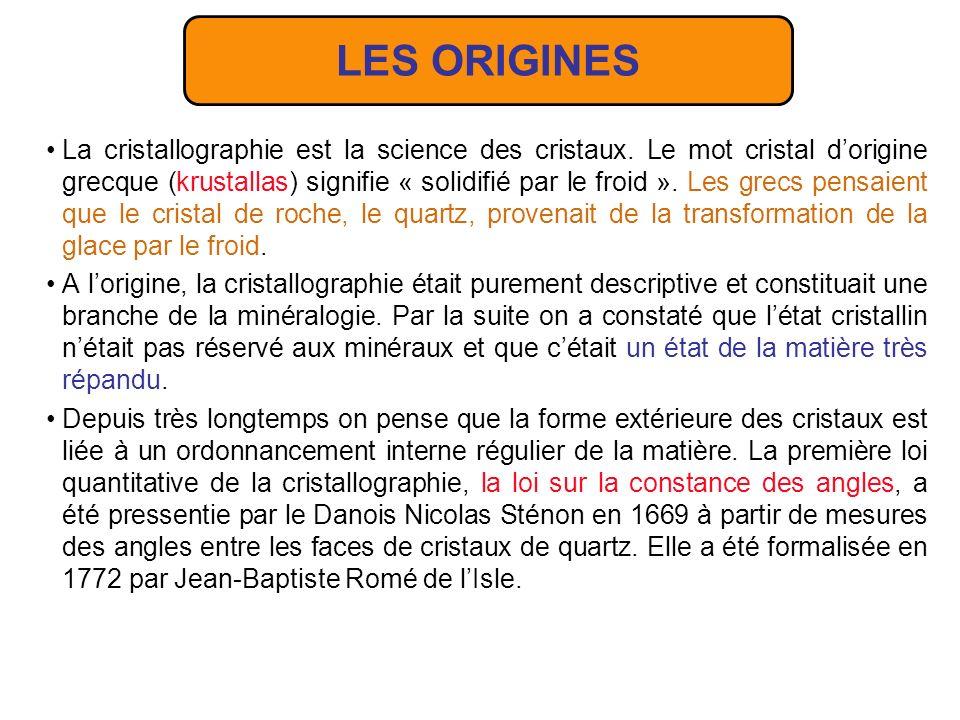 LES ORIGINES La cristallographie est la science des cristaux.