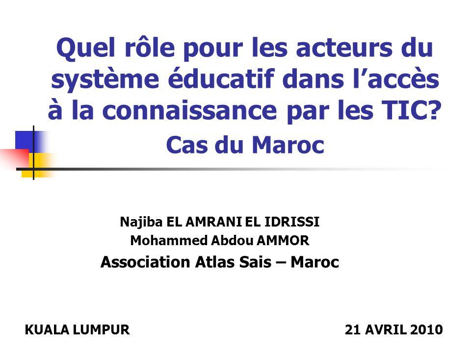Quel rôle pour les acteurs du système éducatif dans laccès à la connaissance par les TIC? Cas du Maroc Najiba EL AMRANI EL IDRISSI Mohammed Abdou AMMO