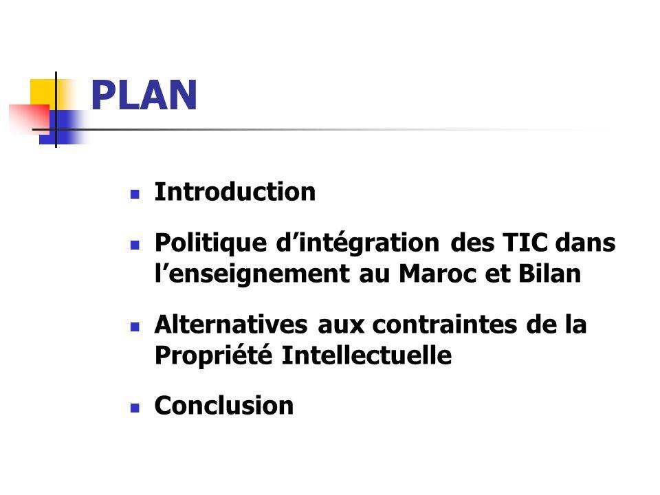 PLAN Introduction Politique dintégration des TIC dans lenseignement au Maroc et Bilan Alternatives aux contraintes de la Propriété Intellectuelle Conc