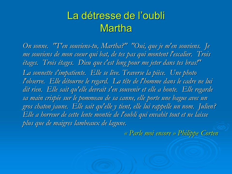 La détresse de loubli Martha On sonne. T en souviens-tu, Martha Oui, que je m en souviens.