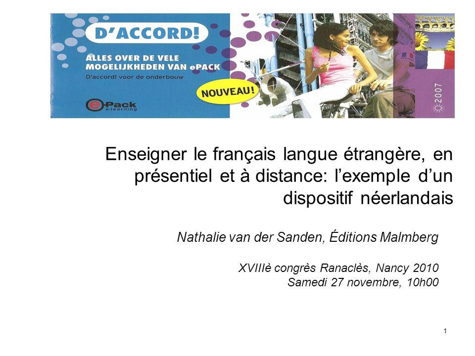 1 Enseigner le français langue étrangère, en présentiel et à distance: lexemple dun dispositif néerlandais Nathalie van der Sanden, Éditions Malmberg