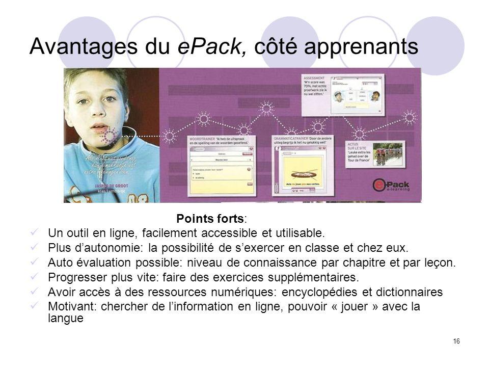 16 Avantages du ePack, côté apprenants Points forts: Un outil en ligne, facilement accessible et utilisable. Plus dautonomie: la possibilité de sexerc