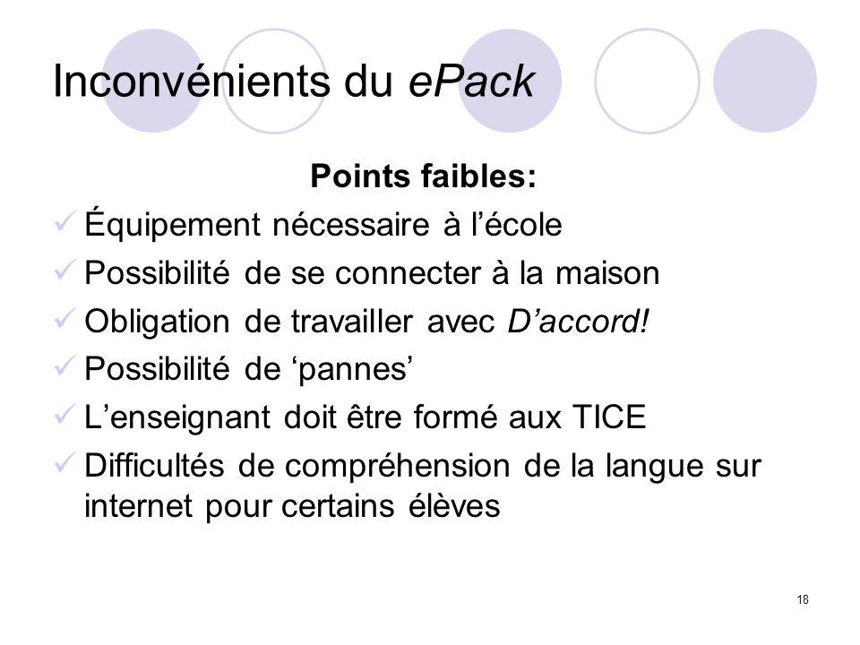 18 Inconvénients du ePack Points faibles: Équipement nécessaire à lécole Possibilité de se connecter à la maison Obligation de travailler avec Daccord.