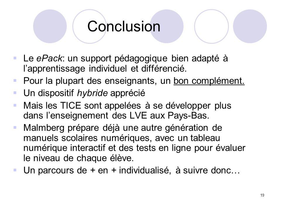 19 Conclusion Le ePack: un support pédagogique bien adapté à lapprentissage individuel et différencié. Pour la plupart des enseignants, un bon complém