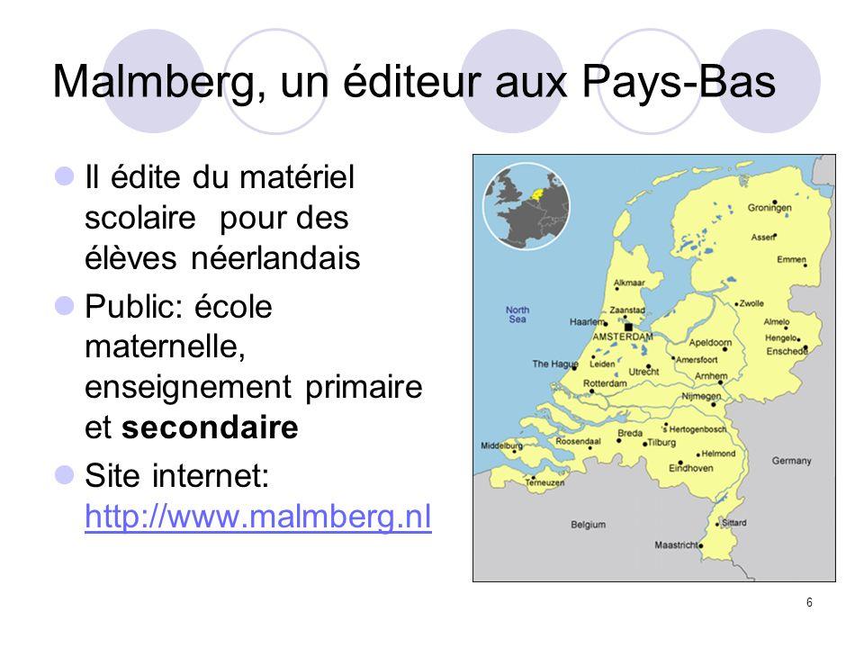 6 Malmberg, un éditeur aux Pays-Bas Il édite du matériel scolaire pour des élèves néerlandais Public: école maternelle, enseignement primaire et secondaire Site internet: http://www.malmberg.nl http://www.malmberg.nl