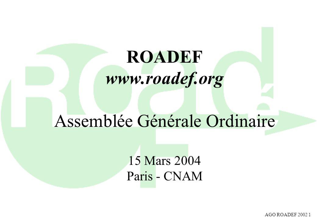 AGO ROADEF 2002 1 ROADEF www.roadef.org Assemblée Générale Ordinaire 15 Mars 2004 Paris - CNAM
