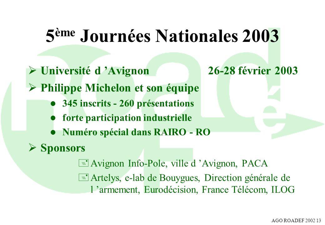 AGO ROADEF 2002 13 5 ème Journées Nationales 2003 Université d Avignon 26-28 février 2003 Philippe Michelon et son équipe l 345 inscrits - 260 présent