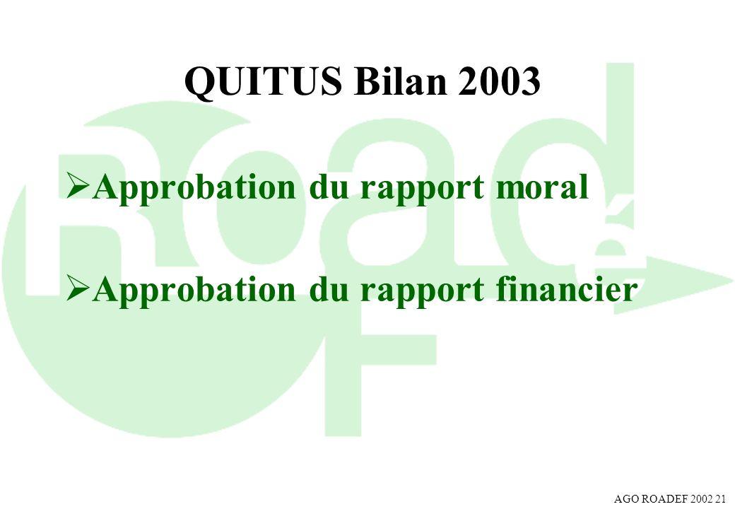 AGO ROADEF 2002 21 QUITUS Bilan 2003 Approbation du rapport moral Approbation du rapport financier