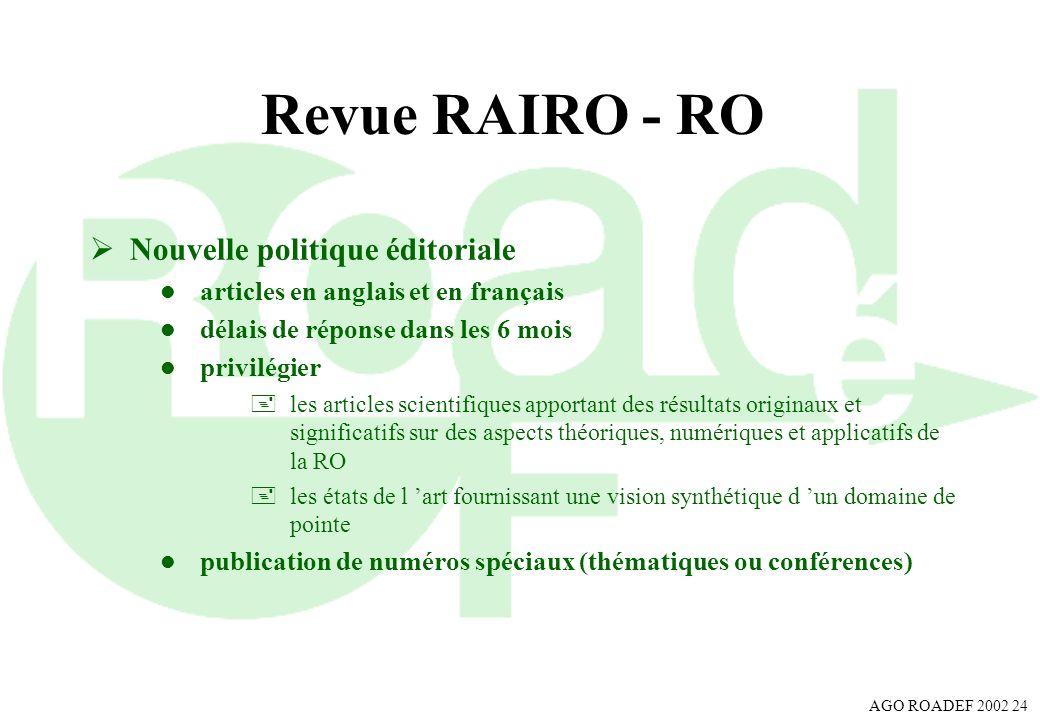 AGO ROADEF 2002 24 Revue RAIRO - RO Nouvelle politique éditoriale l articles en anglais et en français l délais de réponse dans les 6 mois l privilégi