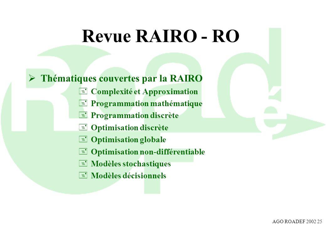 AGO ROADEF 2002 25 Revue RAIRO - RO Thématiques couvertes par la RAIRO +Complexité et Approximation +Programmation mathématique +Programmation discrèt