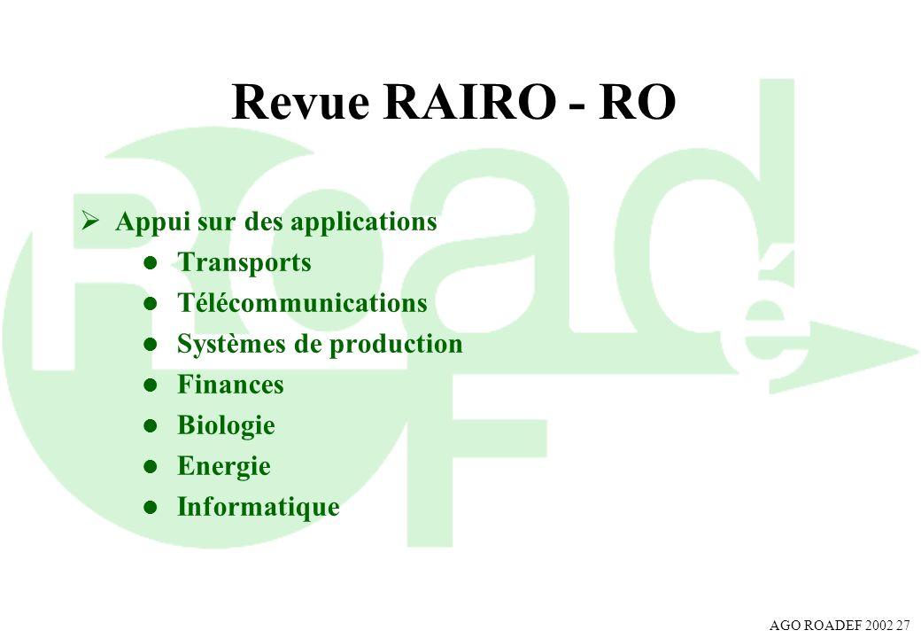 AGO ROADEF 2002 27 Revue RAIRO - RO Appui sur des applications l Transports l Télécommunications l Systèmes de production l Finances l Biologie l Ener