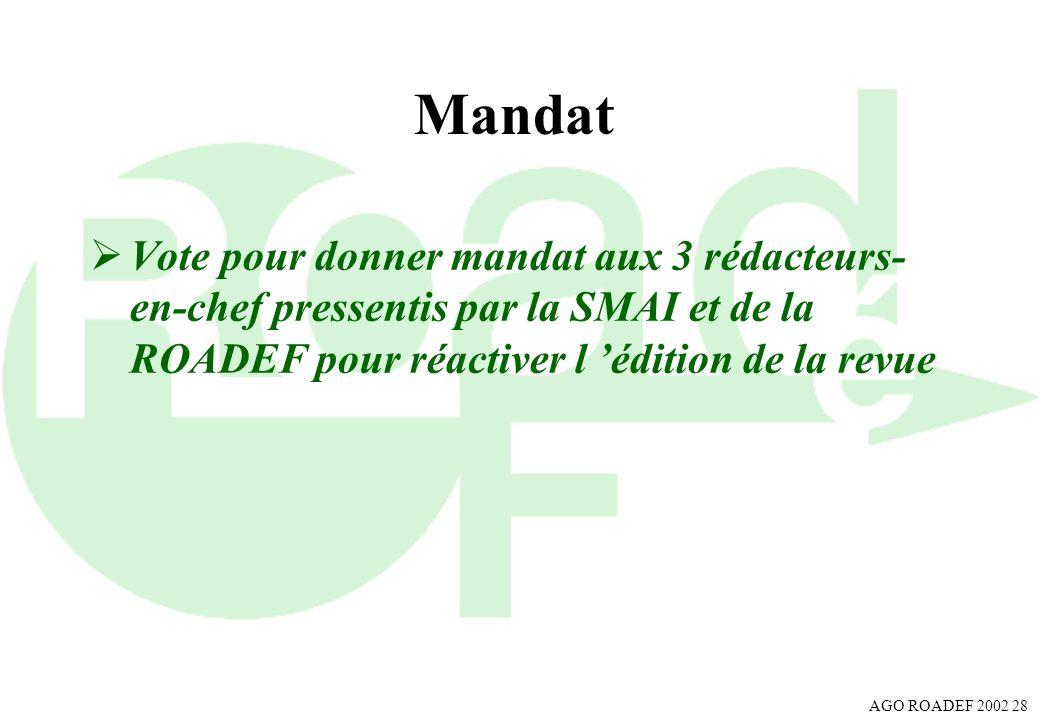 AGO ROADEF 2002 28 Mandat Vote pour donner mandat aux 3 rédacteurs- en-chef pressentis par la SMAI et de la ROADEF pour réactiver l édition de la revu