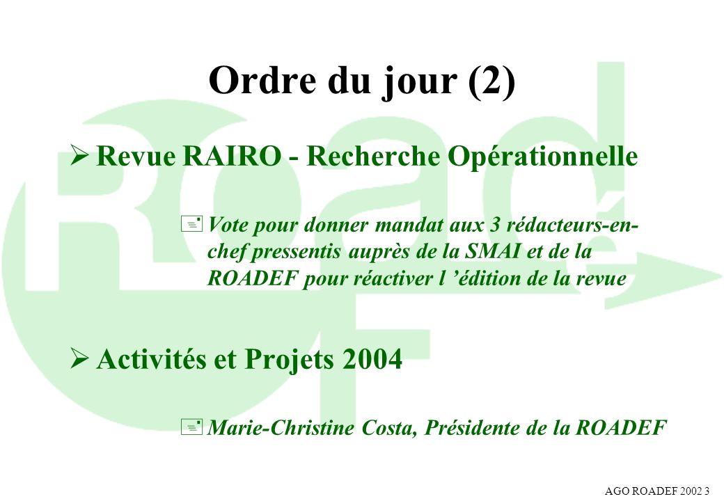 AGO ROADEF 2002 4 Membres 2003 152 membres l en baisse- 17 % (183 en 2002) l répartition +98 actifs(130) +41 étudiants(39) +11 institutionnels(13) +1 bienfaiteur(1) 1 retraité(0)