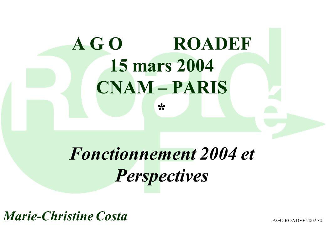 AGO ROADEF 2002 30 A G O ROADEF 15 mars 2004 CNAM – PARIS * Fonctionnement 2004 et Perspectives Marie-Christine Costa