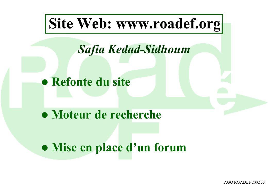 AGO ROADEF 2002 33 Site Web: www.roadef.org Safia Kedad-Sidhoum l Refonte du site l Moteur de recherche l Mise en place dun forum