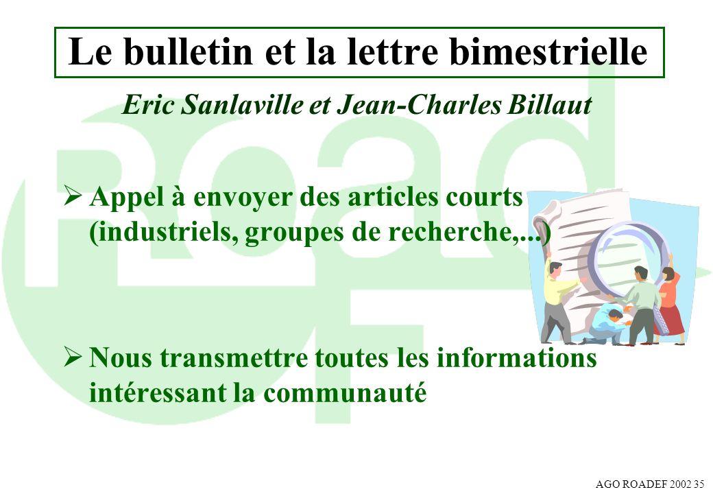 AGO ROADEF 2002 35 Le bulletin et la lettre bimestrielle Appel à envoyer des articles courts (industriels, groupes de recherche,...) Nous transmettre