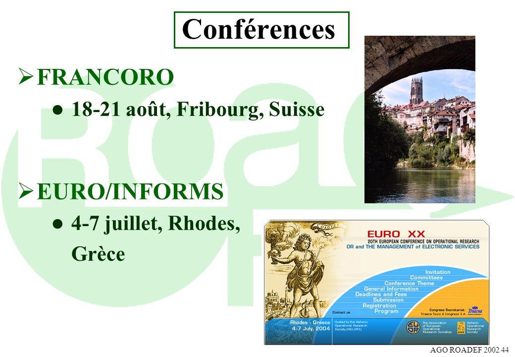AGO ROADEF 2002 44 Conférences FRANCORO l 18-21 août, Fribourg, Suisse EURO/INFORMS l 4-7 juillet, Rhodes, Grèce
