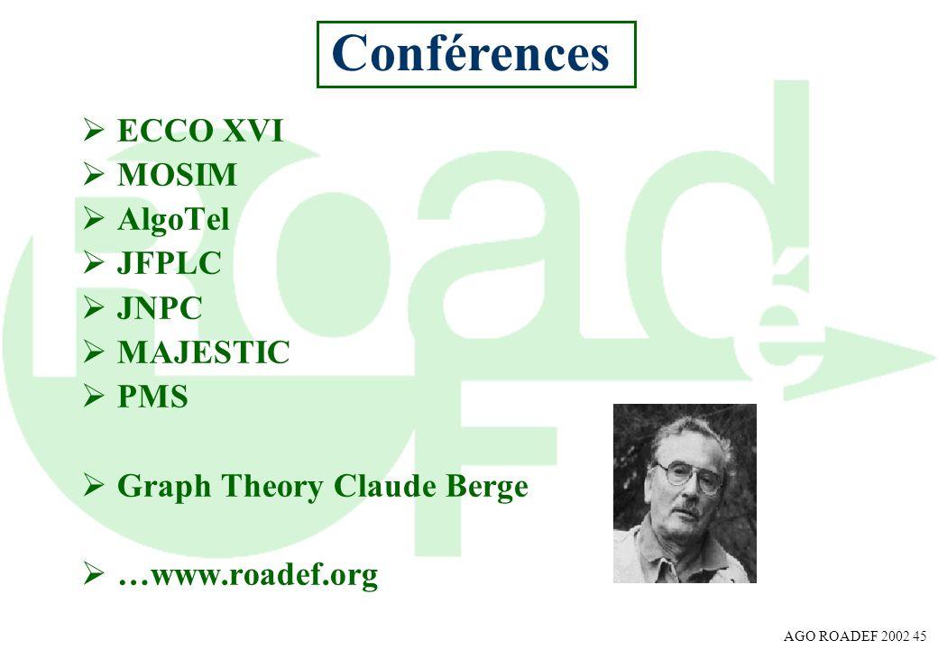 AGO ROADEF 2002 45 ECCO XVI MOSIM AlgoTel JFPLC JNPC MAJESTIC PMS Graph Theory Claude Berge …www.roadef.org Conférences