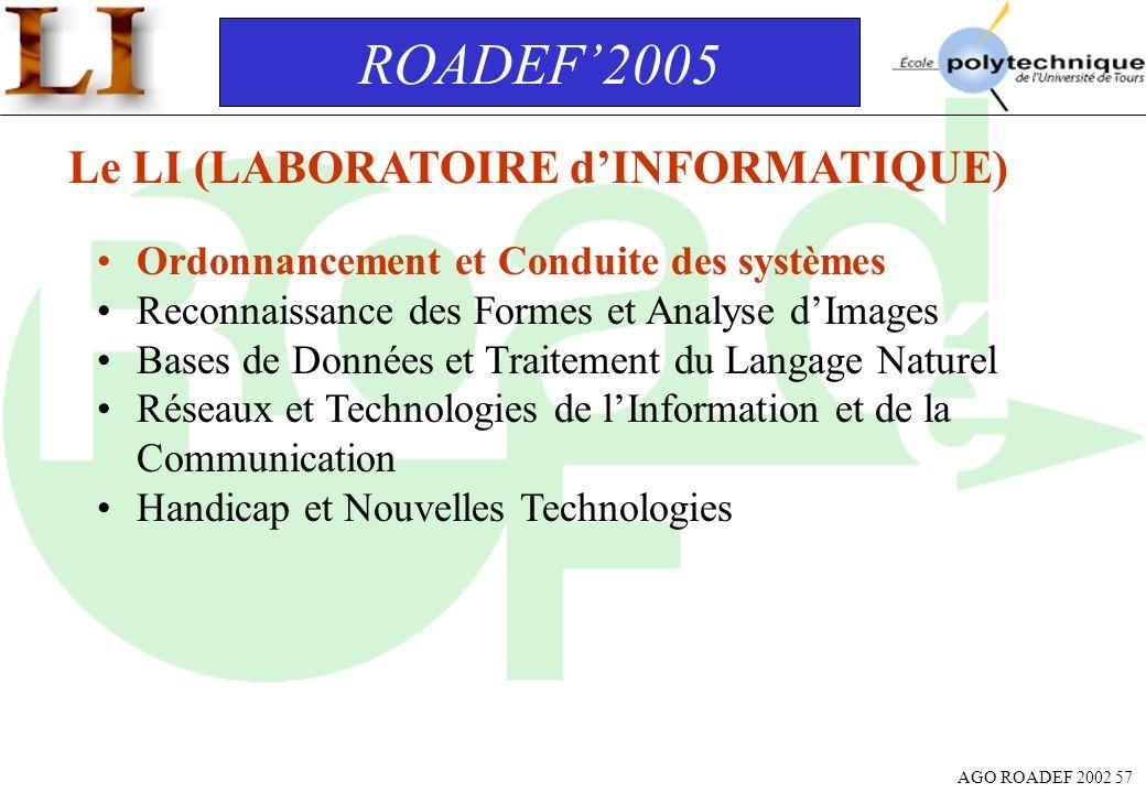 AGO ROADEF 2002 57 ROADEF2005 Le LI (LABORATOIRE dINFORMATIQUE) Ordonnancement et Conduite des systèmes Reconnaissance des Formes et Analyse dImages B