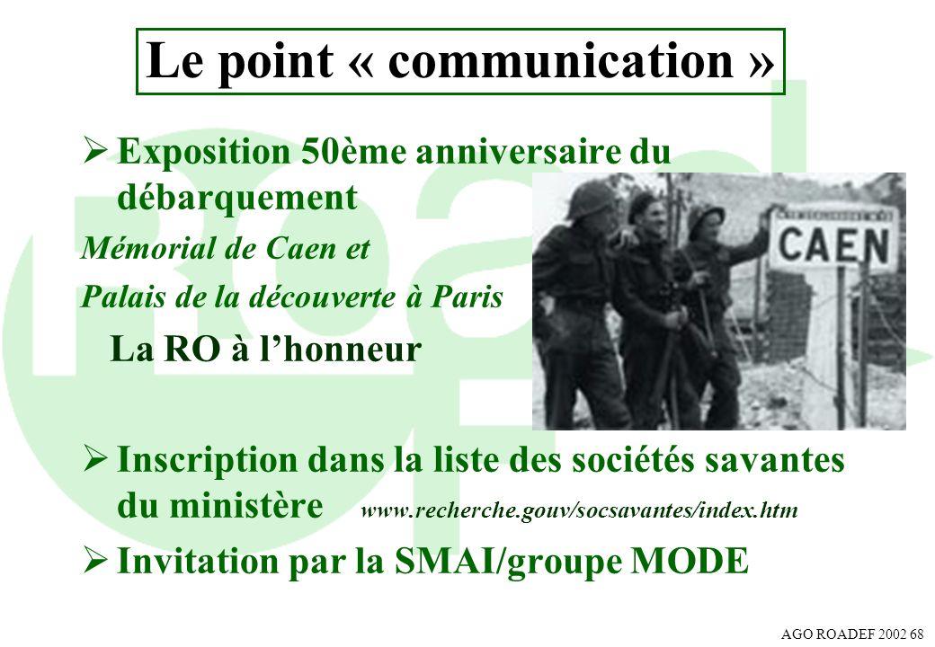 AGO ROADEF 2002 68 Le point « communication » Exposition 50ème anniversaire du débarquement Mémorial de Caen et Palais de la découverte à Paris La RO
