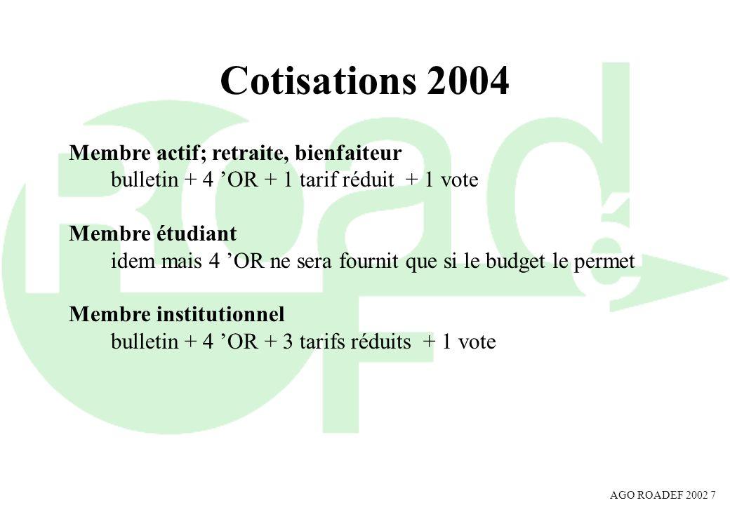 AGO ROADEF 2002 7 Cotisations 2004 Membre actif; retraite, bienfaiteur bulletin + 4 OR + 1 tarif réduit + 1 vote Membre étudiant idem mais 4 OR ne ser