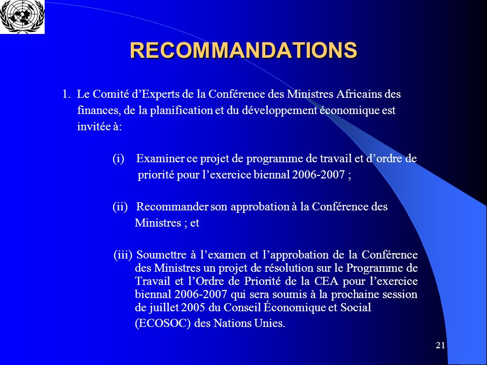 21 RECOMMANDATIONS 1. Le Comité dExperts de la Conférence des Ministres Africains des finances, de la planification et du développement économique est