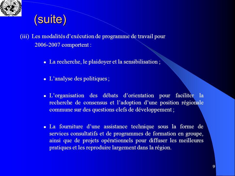 9 (suite) (iii) Les modalités dexécution de programme de travail pour 2006-2007 comportent : La recherche, le plaidoyer et la sensibilisation ; Lanaly
