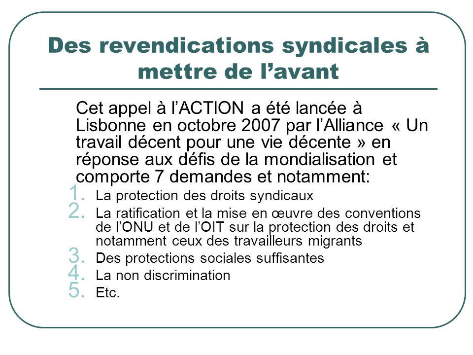 Des revendications syndicales à mettre de lavant Cet appel à lACTION a été lancée à Lisbonne en octobre 2007 par lAlliance « Un travail décent pour une vie décente » en réponse aux défis de la mondialisation et comporte 7 demandes et notamment: 1.