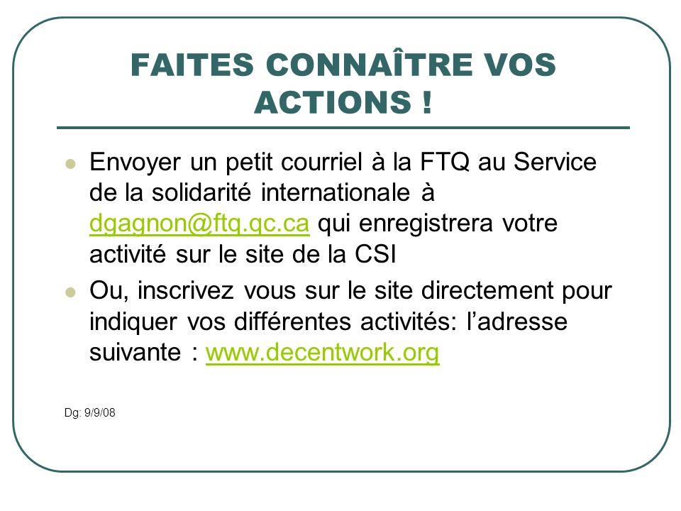 FAITES CONNAÎTRE VOS ACTIONS ! Envoyer un petit courriel à la FTQ au Service de la solidarité internationale à dgagnon@ftq.qc.ca qui enregistrera votr