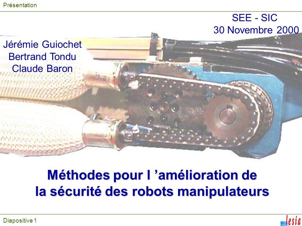 Diapositive 1 Jérémie Guiochet Bertrand Tondu Claude Baron Méthodes pour l amélioration de la sécurité des robots manipulateurs Présentation SEE - SIC