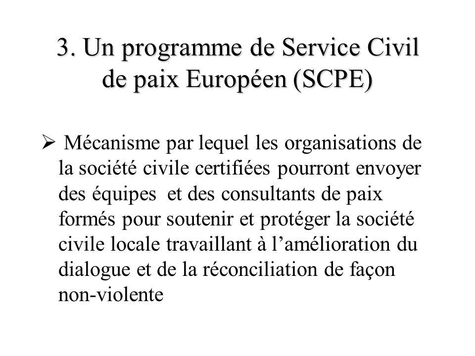 3. Un programme de Service Civil de paix Européen (SCPE) Mécanisme par lequel les organisations de la société civile certifiées pourront envoyer des é
